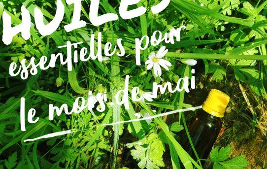 Les huiles essentielles pour le mois de mai